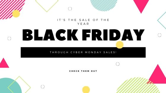 Black Friday Through Cyber Monday Sales