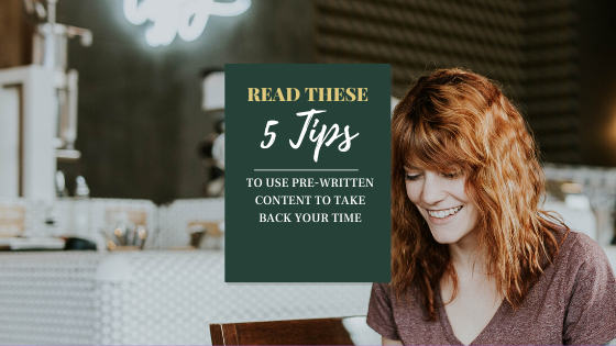 Read These 5 Tips to Use Pre-Written Content and Take Back Your Time