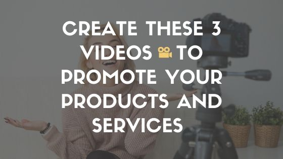 Create These 3 Videos to Promote Your Products and Services