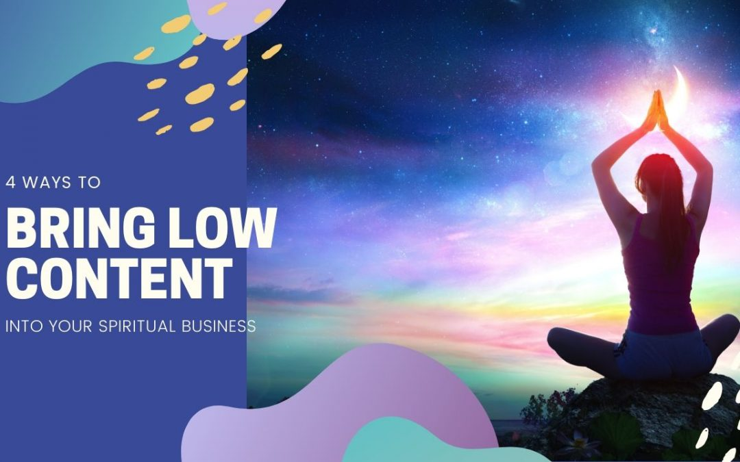 4 Ways to Bring Low Content Into Your Spiritual Coaching Business
