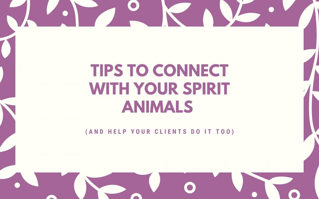 Tips to Connect with Your Spirit Animals (And Help Your Clients Do It Too)